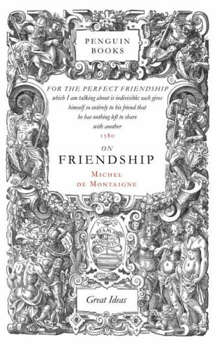 on friendship evening all afternoon it s fitting that the folks at penguin chose the theme of friendship for their mini collection of montaigne essays the sixth in their great ideas series
